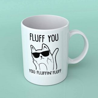 Fluff you you fluffin fluff cat coffee mug
