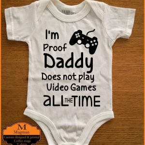I'm proof Daddy does not play video games baby grow