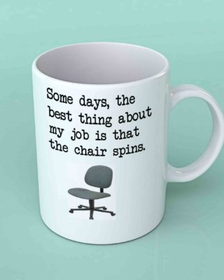 Some days, the best thing about my job coffee mug