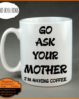 Go ask your mother fathers day coffee mug