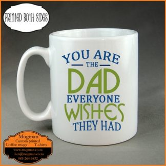 You are the Dad everyone wishes coffee mug