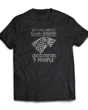 All I care about is Game of thrones Tshirt