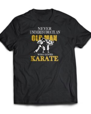 Never underestimate an old man who does karate t-shirt