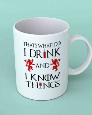 That's what I do I drink and know things coffee mug
