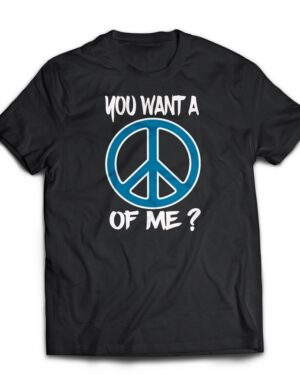 You want a Peace of me cotton T-shirt