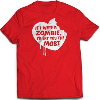 If I was a Zombie I'd eat you the most T-shirt