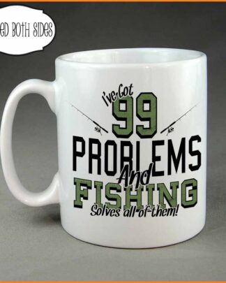 99 problems and fishing solves them all coffee mug
