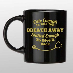 Cute enough to take your breath away coffee mug gold