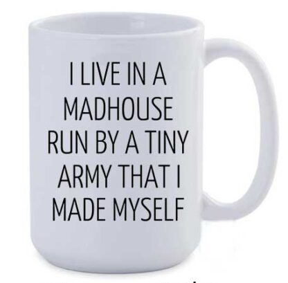 I Live in a madhouse run by a tiny army Jumbo coffee mug