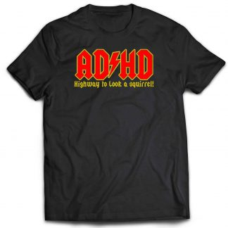 AD HD Highway to look a squirrel T-shirt