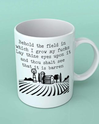 Behold the field in which i grow my Fucks coffee mug