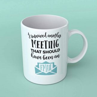 I survived another meeting coffee mug