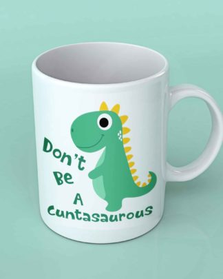 Don't be a cuntasaurus white coffee mug