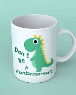 Don't be a cuntasaurus white coffee mug