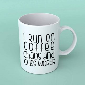 I run on coffee chaos and cuss words coffee mug