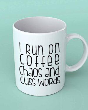 I run on coffee chaos and cuss words coffee mug