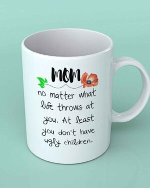 Mom no matter what life throws at you coffee mug