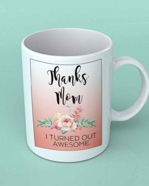 Thanks Mom I turned out awesome coffee mug