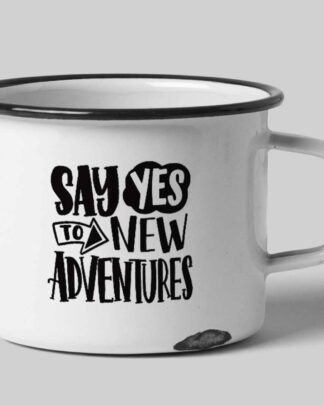 Enamel tin mug say yes to new adventures