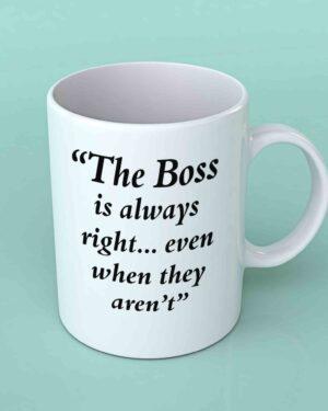 The boss is always right coffee mug
