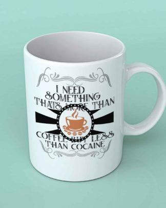 I need something thats more than coffee coffee mug
