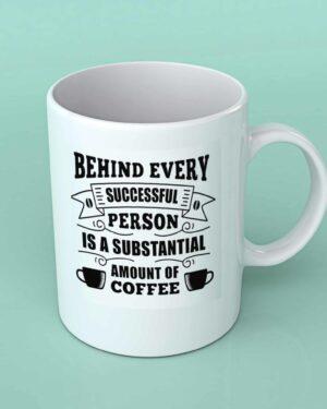Behind every successful person coffee mug