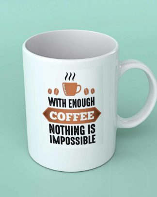 With enough coffee nothing is impossible mug