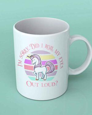 I'm sorry did I roll my eyes out loud unicorn coffee mug
