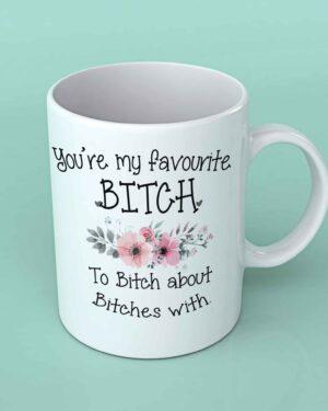 You're my favourite bitch coffee mug