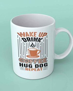 Wake up drink coffee hug dog coffee mug