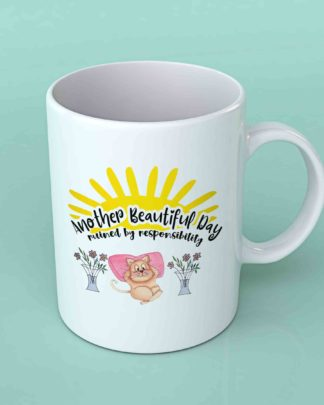 Another beautiful day ruined by responsibility coffee mug