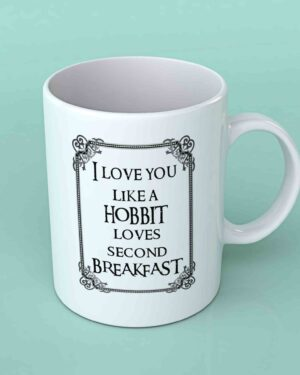 I love you like a hobbit loves second breakfast coffee mug