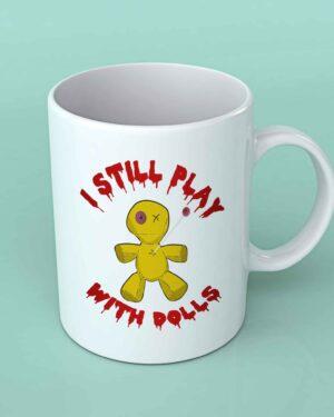 I still play with dolls coffee mug