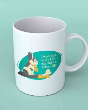 I work had so my dog can have a better life coffee mug