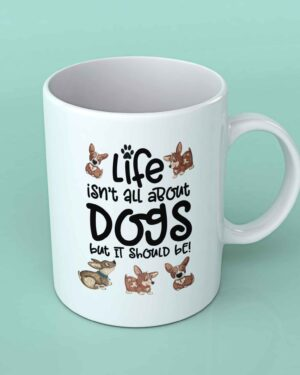 Life isn't all about dogs coffee mug