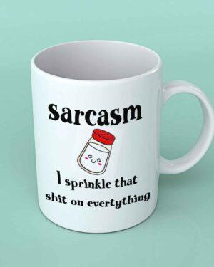 Sarcasm I sprinkle that shit on everything coffee mug