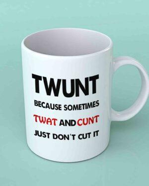 Twunt because twat and cunt coffee mug