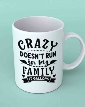 Crazy doesn't run in my family coffee mug