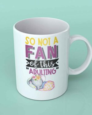 So not a fan of this adulting coffee mug elephant