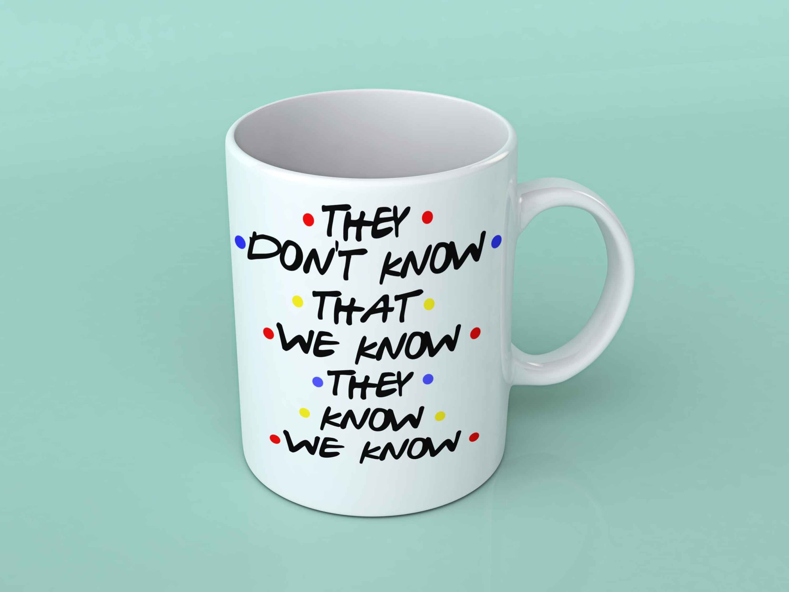They Don T Know That We Know Friends Coffee Mug Mugman