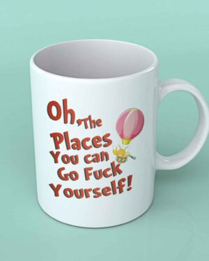 Oh the places you can go fuck yourself coffee mug
