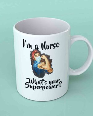 I'm a nurse what's your superpower coffee mug