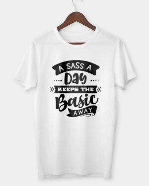 A sass a day keeps the basic away T-shirt