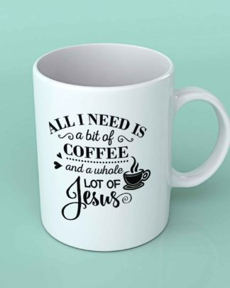 All i need is a bit of coffee and a whole lot of Jesus coffee mug