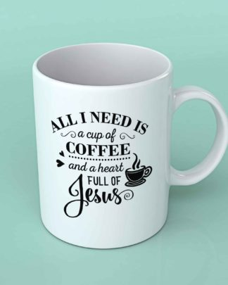 All i need is a cup of coffee and a heart full coffee mug