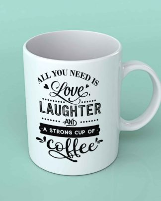 All you need is Love laughter Coffee mug