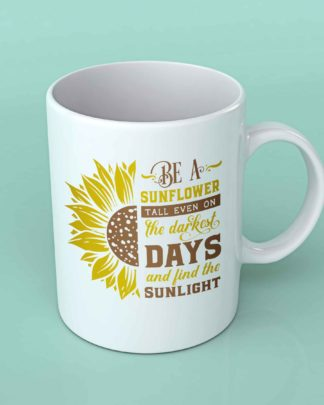 Be a sunflower tall even on the dark days coffee mug