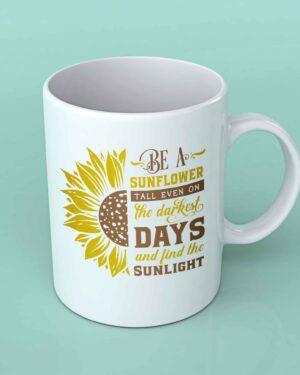 Be a sunflower tall even on the dark days coffee mug