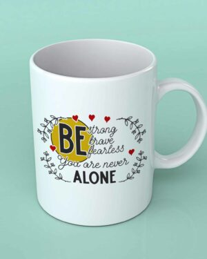 Be strong brave fearless coffee mug