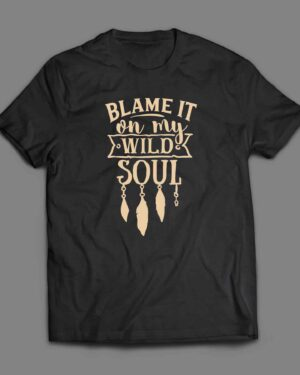 Blame it on my wild soul T-shirt